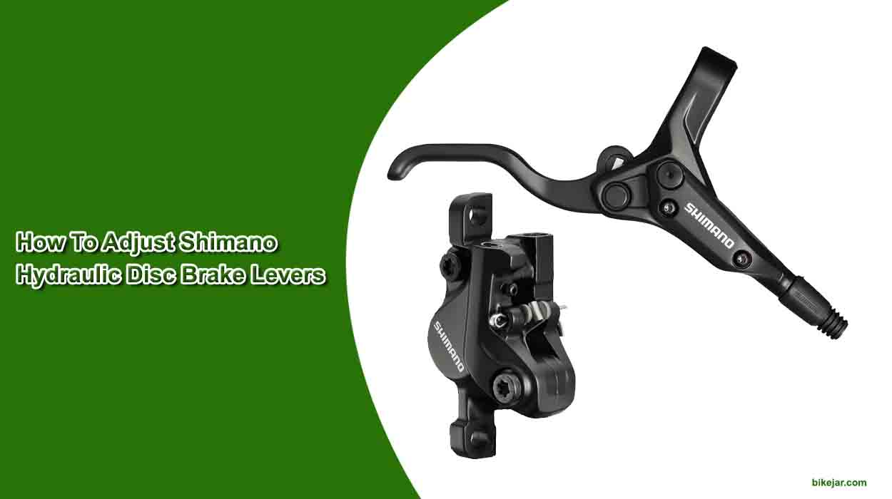 How To Adjust Shimano Hydraulic Disc Brake Levers